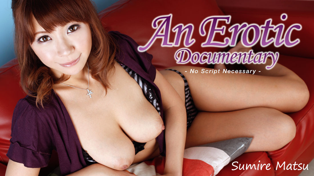 HEYZO-0528 hd japanese porn An Erotic Documentary -No Script Necessary- – Sumire Matsu