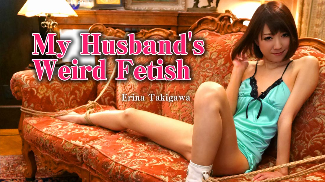 HEYZO-1004 japanese sex movies My Husband's Weird Fetish – Erina Takigawa