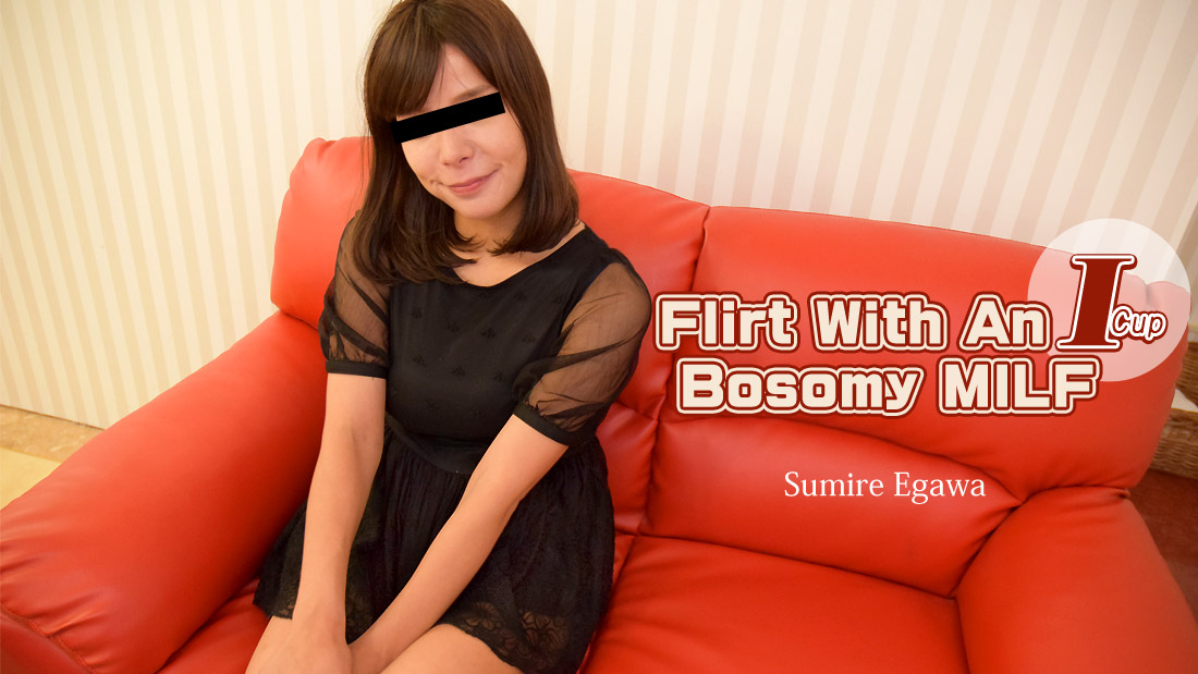 HEYZO-2017 jav stream Flirt With An I Cup Bosomy MILF – Sumire Egawa