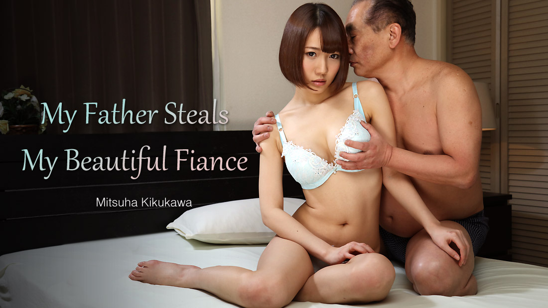 [Heyzo-2054] My Father Steals My Beautiful Fiance – Mitsuha Kikukawa