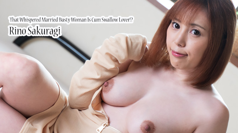 HEYZO-2493 streaming jav That Whispered Married Busty Woman Is Cum Swallow Lover!? – Rino Sakuragi